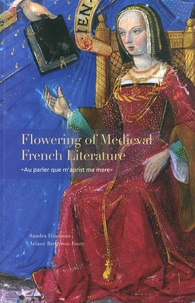 "Sandra Hindman et Ariane Bergeron-Foote - Flowering of Medieval French Literature - ""Au parler que m'aprist ma mere""."