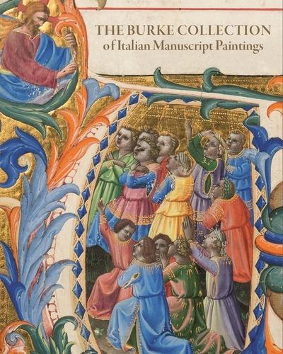 Sandra Hindman et Federica Toniolo - The Burke Collection of Italian Manuscript Paintings.