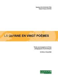 Sandra Ho-Choug-Ten et Marie-France Mayen - La Guyane en ving poèmes - Textes accompagnés de fiches pédagogiques et phonétiques, niveau collège.