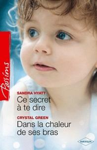 Sandra Hyatt et Crystal Green - Ce secret à te dire ; Dans la chaleur de ses bras.