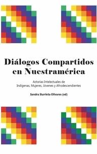 Sandra Iturrieta Olivares - Diálogos compartidos en Nuestramérica - Actorías Intelectuales de Indígenas, Mujeres, Jóvenes y Afrodescendientes.
