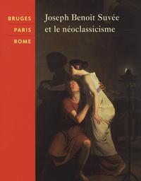 Sandra Janssens et Paul Knolle - Bruges-Paris-Rome - Joseph Benoît Suvée et le néoclassicisme.