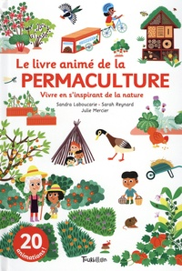 Sandra Laboucarie et Sarah Reynard - Le livre animé de la permaculture.