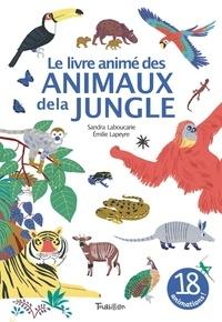 Sandra Laboucarie et Emilie Lapeyre - Le livre animé des animaux de la jungle.