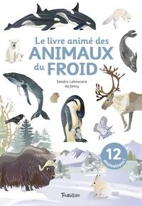 Sandra Laboucarie et  Da-Fanny - Le livre animé des animaux du froid.