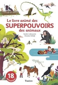 Sandra Laboucarie et Vinciane Schleef - Le livre animé des superpouvoirs des animaux - 18 animations !.
