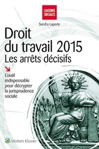 Sandra Laporte - Droit du travail 2015 - Les arrêts décisifs.