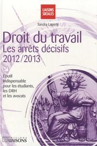 Sandra Laporte - Droit du travail : les arrêts décisifs 2012-2013 - L'outil indispensable pour les étudiants, les DRH et les avocats.