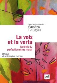 Sandra Laugier - La voix et la vertu - Variétés du perfectionnisme moral.
