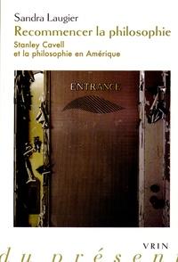 Sandra Laugier - Recommencer la philosophie - Stanley Cavell et la philosophie en Amérique.
