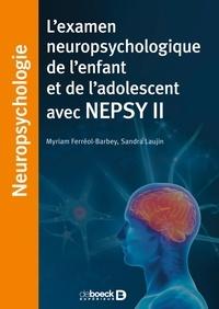 Sandra Laujin et Myriam Ferréol-Barbey - L'examen neuropsychologique de l'enfant et de l'adolescent avec NEPSY II.