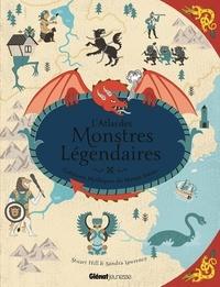 Sandra Lawrence et Stuart Hill - L'atlas des monstres légendaires - Créatures mythiques du monde entier.