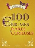 Sandra Lebrun et Loïc Audrain - 100 énigmes rares & curieuses - Force 1.