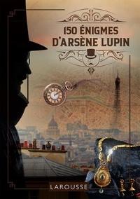 Sandra Lebrun et Loïc Audrain - 150 énigmes d'Arsène Lupin.