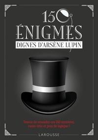 Sandra Lebrun et Loïc Audrain - 150 énigmes dignes d'Arsène Lupin.