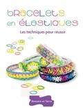 Sandra Lebrun - Bracelets en élastiques - Les techniques pour réussir.