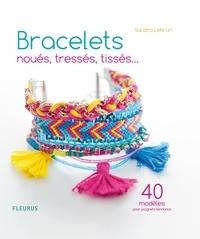 Sandra Lebrun - Bracelets noués, tressés, tissés. - 40 modèles pour poignets tendance.