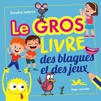 Sandra Lebrun - Le gros livre des blagues et des jeux.