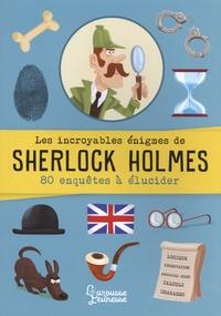 Sandra Lebrun et Gérald Guerlais - Les incroyables énigmes de Sherlock Holmes.