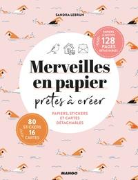 Sandra Lebrun - Merveilles en papier prêtes à créer - Papiers, stickers et cartes détachables !.