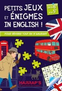 Sandra Lebrun - Petits jeux et énigmes in English ! - De la 6e à la 5e.