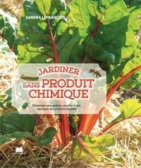 Sandra Lefrançois - Jardiner sans produit chimique - Désherber sans polluer, enrichir le sol, fabriquer des produits naturels.
