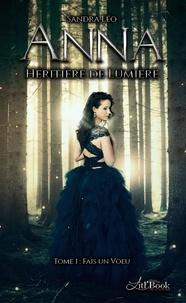 Sandra Léo et Thibault Benett - Anna héritière de lumière - Tome 1, Fais un voeu.