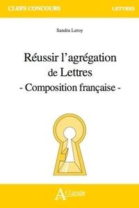 Sandra Leroy - Réussir l'agrégation de lettres - Composition française.