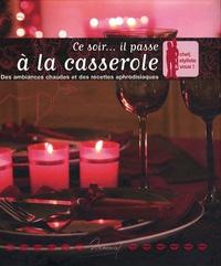 Sandra Lucchini - Ce soir... il passe à la casserole - Des ambiances chaudes et des recettes aphrodisiaques.