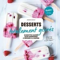 Sandra Mahut - Desserts totalement givrés - 50 recettes glacées ultra-gourmandes à préparer à la maison.