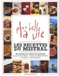 Sandra Mahut et David Japy - Les recettes du Mistral - 80 recettes de cuisine du quartier de Plus belle la vie.