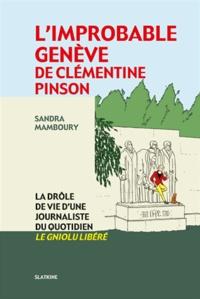 Sandra Mamboury - L'improbable Genève de Clémentine Pinson - La drôle de vie d'une journaliste du quotidien Le Gniolu Libéré.