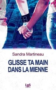 Sandra Martineau - Glisse ta main dans la mienne.