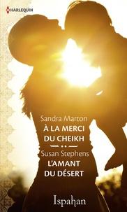 Sandra Marton et Susan Stephens - A la merci du cheikh - L'amant du désert.
