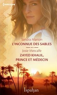Sandra Marton et Josie Metcalfe - L'inconnue des sables - Zayed Khalil, prince et médecin.