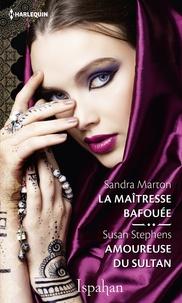 Sandra Marton et Susan Stephens - La maîtresse bafouée - Amoureuse du sultan.