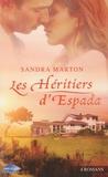 Sandra Marton - Les Héritiers d'Espada  : Un mari prêt à tout; Le séducteur apprivoisé; Il suffit d'une nuit; L'héritier d'Espada.