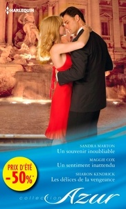 Sandra Marton et Maggie Cox - Un souvenir inoubliable - Un sentiment inattendu - Les délices de la vengeance - (promotion).
