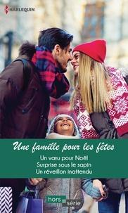 Sandra Marton et Barbara McMahon - Une famille pour les fêtes - Un voeu pour Noël - Surprise sous le sapin - Un réveillon inattendu.