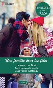 Sandra Marton et Barbara McMahon - Une famille pour les fêtes - Un voeu pour Noël ; Surprise sous le sapin ; Un réveillon inattendu.