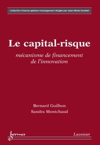 Sandra Montchaud et Bernard Guilhon - Le capital-risque - Mécanisme de financement pour l'innovation.