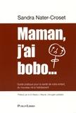 Sandra Nater-Croset - Maman, j'ai bobo... - Guide pratique pour la santé de votre enfant, du nouveau-né à l'adolescent.