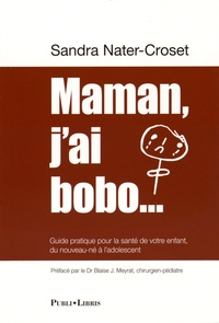 Maman, jai bobo... - Guide pratique pour la santé de votre enfant, du nouveau-né à ladolescent.pdf