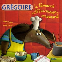 Sandra Nelson et Emilie Provost - Grégoire le tamanoir extrêmement gourmand.