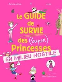 Sandra Nelson et  Jules - Le guide de survie des (super) princesses en milieu hostile.