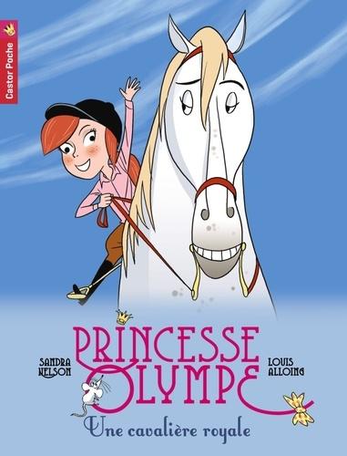 Sandra Nelson et Louis Alloing - Princesse Olympe Tome 6 : Une cavalière royale.