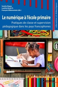 Sandra Nogry et Laetitia Boulc'h - Le numérique à l'école primaire - Pratiques de classe et supervision pédagogique dans les pays francophones.
