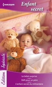 Sandra Paul et Judy Christenberry - Enfant secret - Le bébé surprise - Défi pour un père - L'enfant secret du milliardaire.