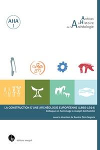 Sandra Péré-Noguès - La construction d'une archéologie européenne (1865-1914) - Colloque en hommage à Joseph Déchelette.