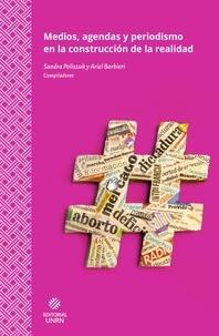 Sandra Poliszuk et Ariel Barbieri - Medios, agendas y periodismo en la construcción de la realidad.